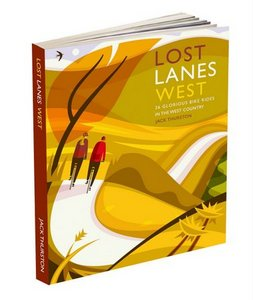 Lost Lanes West: 36 Glorious Bike Rides in the West Country